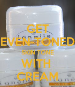 Poster: GET EVEN-TONED SKIN TONE WITH  CREAM