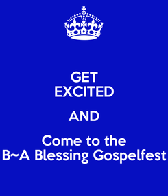 Poster: GET EXCITED AND Come to the B~A Blessing Gospelfest
