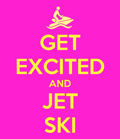 Poster: GET EXCITED AND JET SKI