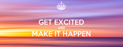 Poster:  GET EXCITED AND MAKE IT HAPPEN