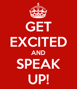 Poster: GET EXCITED AND SPEAK UP!