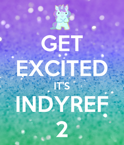 Poster: GET EXCITED IT'S INDYREF 2