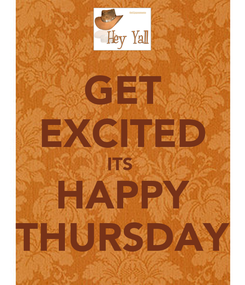 Poster: GET EXCITED ITS  HAPPY THURSDAY