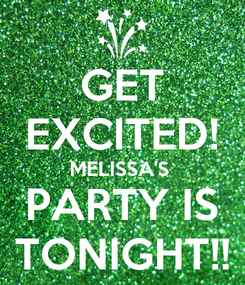Poster: GET EXCITED! MELISSA'S  PARTY IS TONIGHT!!