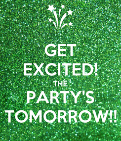 Poster: GET EXCITED! THE PARTY'S TOMORROW!!