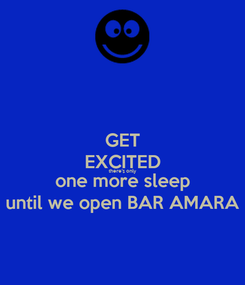 Poster: GET EXCITED there's only one more sleep until we open BAR AMARA