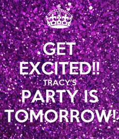 Poster: GET EXCITED!! TRACY'S PARTY IS TOMORROW!