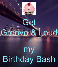 Poster: Get Groove & Loud it's my Birthday Bash