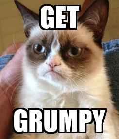 Poster: GET GRUMPY