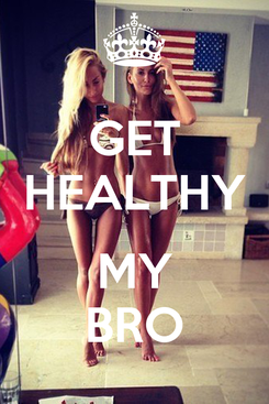 Poster: GET HEALTHY  MY BRO