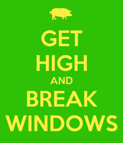 Poster: GET HIGH AND BREAK WINDOWS
