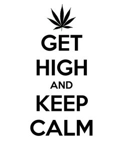 Poster: GET HIGH AND KEEP CALM