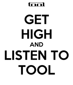 Poster: GET HIGH AND LISTEN TO TOOL