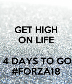 Poster: GET HIGH ON LIFE   4 DAYS TO GO #FORZA18