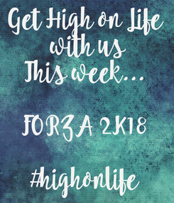 Poster: Get High on Life  with us This week...  FORZA 2K18  #highonlife