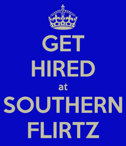 Poster: GET HIRED at SOUTHERN FLIRTZ
