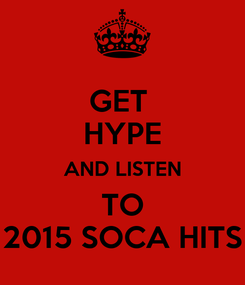Poster: GET  HYPE AND LISTEN TO 2015 SOCA HITS