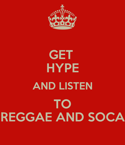 Poster: GET  HYPE AND LISTEN TO REGGAE AND SOCA