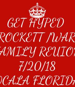 Poster: GET HYPED  CROCKETT /WARD FAMILY REUION 7/20/18 OCALA FLORIDA