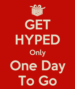 Poster: GET HYPED Only One Day To Go