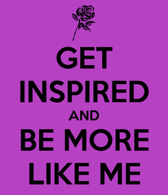Poster: GET INSPIRED AND BE MORE LIKE ME