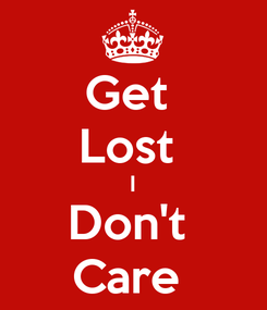 Poster: Get  Lost  I Don't  Care