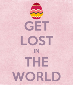 Poster: GET LOST IN THE WORLD