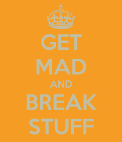 Poster: GET MAD AND BREAK STUFF