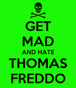 Poster: GET MAD AND HATE THOMAS FREDDO