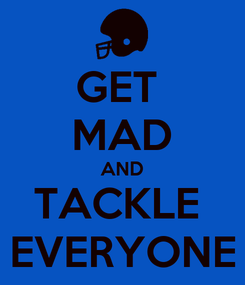 Poster: GET  MAD AND TACKLE  EVERYONE