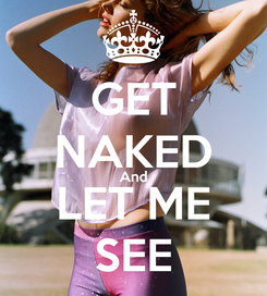 Poster: GET NAKED And LET ME SEE