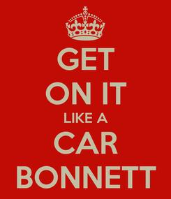 Poster: GET ON IT LIKE A CAR BONNETT