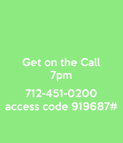 Poster: Get on the Call 7pm   712-451-0200  access code 919687#