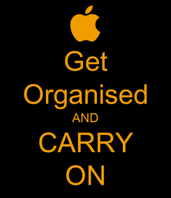 Poster: Get Organised AND CARRY ON