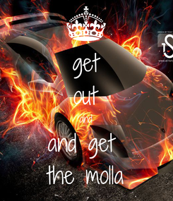 Poster: get out and and get  the molla