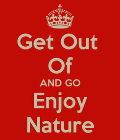 Poster: Get Out  Of AND GO Enjoy Nature