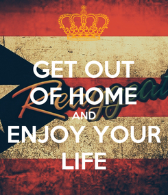 Poster: GET OUT OF HOME AND ENJOY YOUR LIFE