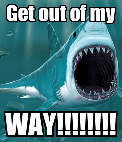 Poster: Get out of my WAY!!!!!!!!