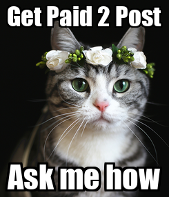 Poster: Get Paid 2 Post Ask me how