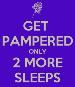 Poster: GET  PAMPERED ONLY 2 MORE SLEEPS