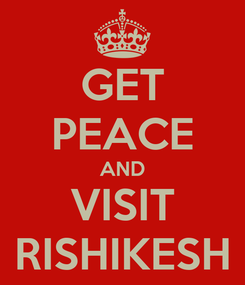 Poster: GET PEACE AND VISIT RISHIKESH