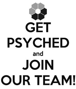 Poster: GET PSYCHED and JOIN OUR TEAM!