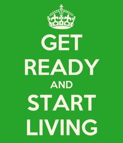 Poster: GET READY AND START LIVING