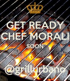 Poster: GET READY CHEF MORALI SOON  @grillurbano