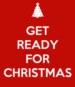 Poster: GET READY  FOR  CHRISTMAS