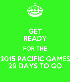 Poster: GET READY FOR THE 2015 PACIFIC GAMES 29 DAYS TO GO