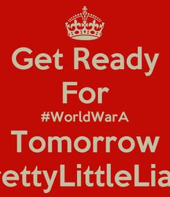 Poster: Get Ready For #WorldWarA Tomorrow PrettyLittleLiars