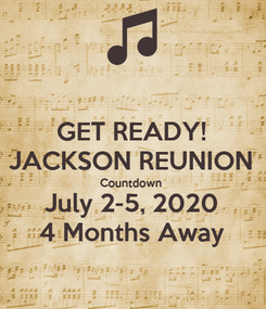 Poster: GET READY! JACKSON REUNION Countdown  July 2-5, 2020 4 Months Away