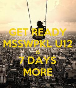 Poster: GET READY MSSWPKL U12 IS 7 DAYS MORE