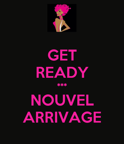 Poster: GET READY *** NOUVEL ARRIVAGE